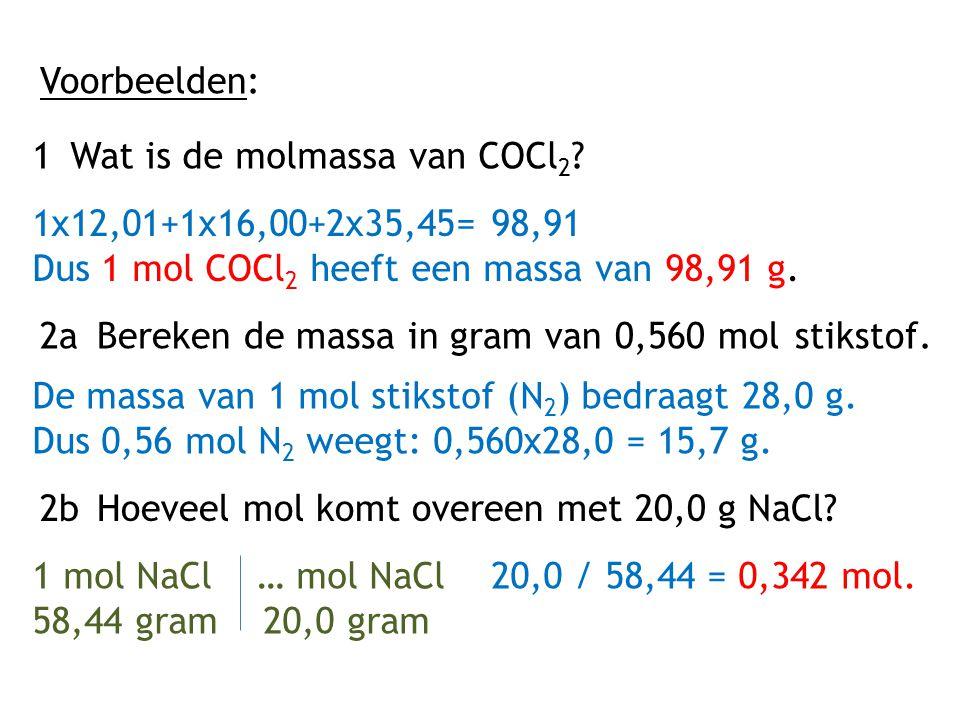 Voorbeelden: 1 Wat is de molmassa van COCl2 1x12,01+1x16,00+2x35,45= 98,91. Dus 1 mol COCl2 heeft een massa van 98,91 g.
