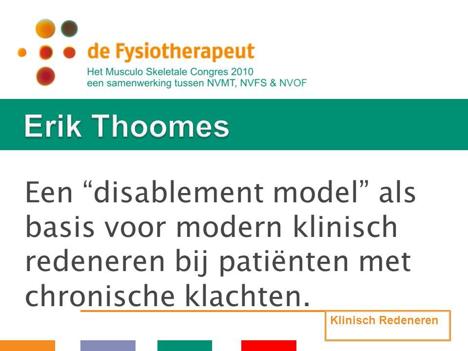 Erik Thoomes Een disablement model als basis voor modern klinisch redeneren bij patiënten met chronische klachten.