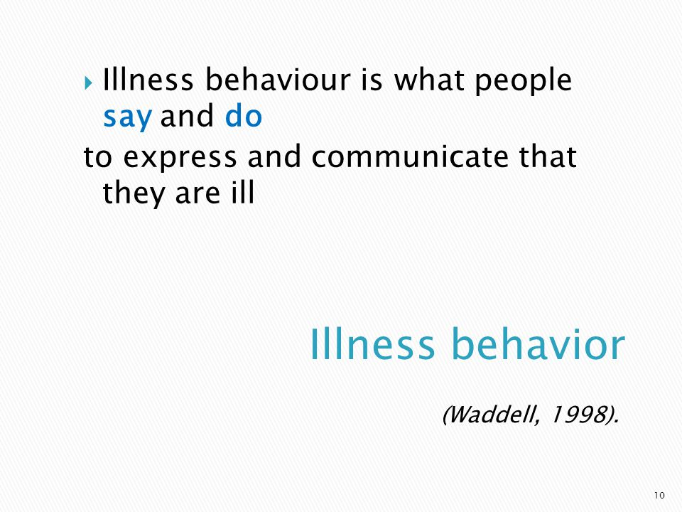 Illness behavior Illness behaviour is what people say and do