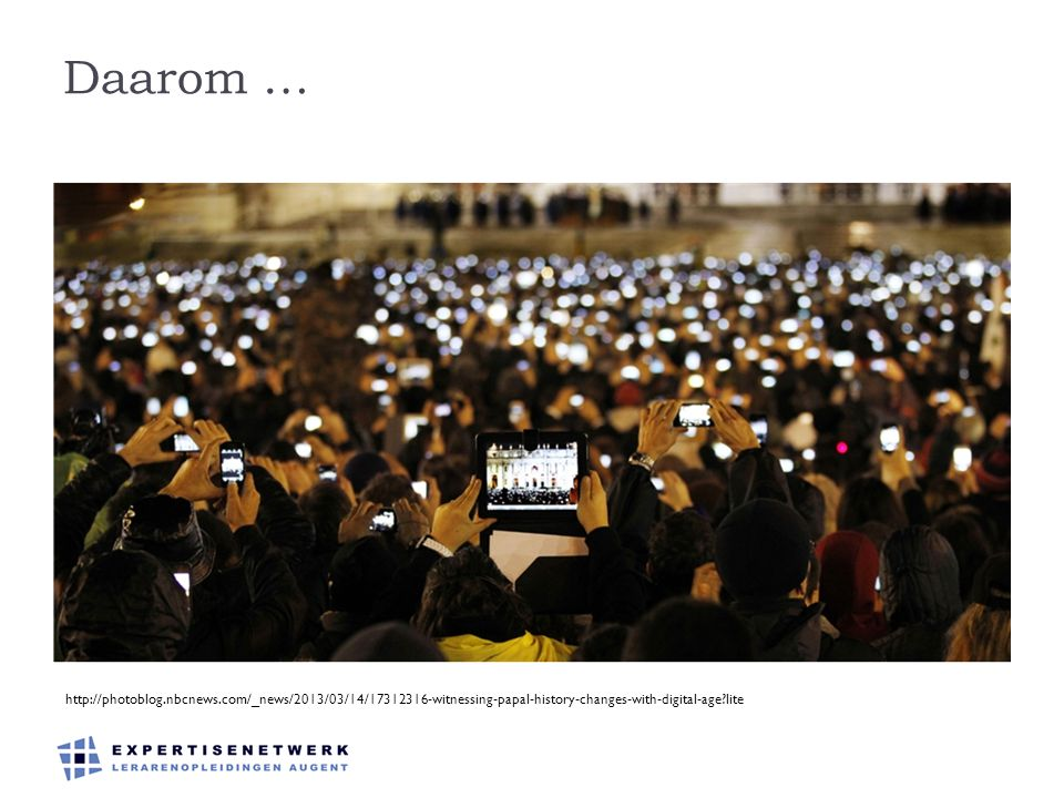 Daarom … http://photoblog.nbcnews.com/_news/2013/03/14/17312316-witnessing-papal-history-changes-with-digital-age lite.