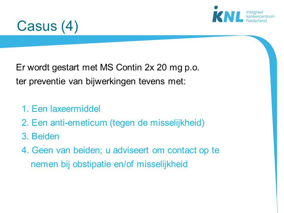 Casus (4) Er wordt gestart met MS Contin 2x 20 mg p.o.