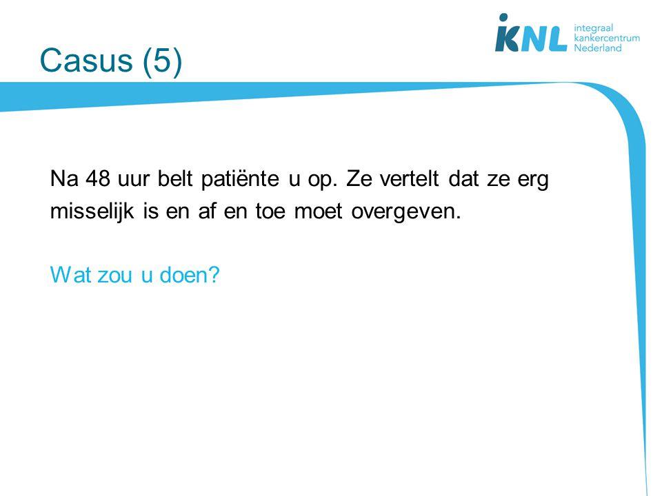 Casus (5) Na 48 uur belt patiënte u op. Ze vertelt dat ze erg