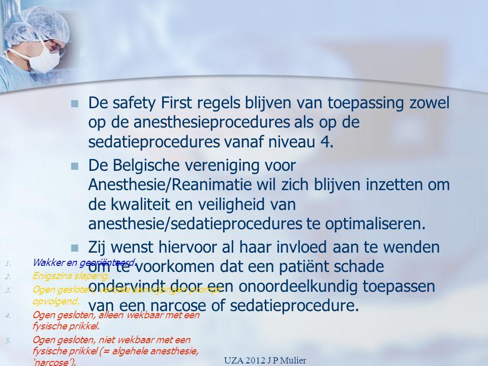 De safety First regels blijven van toepassing zowel op de anesthesieprocedures als op de sedatieprocedures vanaf niveau 4.