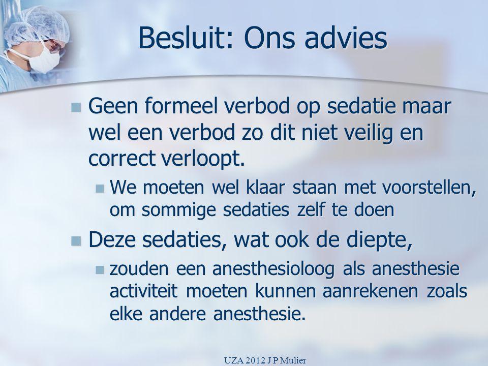 Besluit: Ons advies Geen formeel verbod op sedatie maar wel een verbod zo dit niet veilig en correct verloopt.