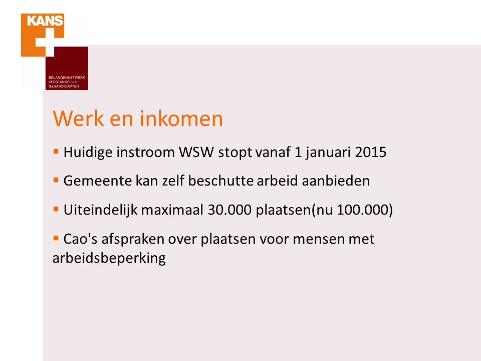 Werk en inkomen Huidige instroom WSW stopt vanaf 1 januari 2015