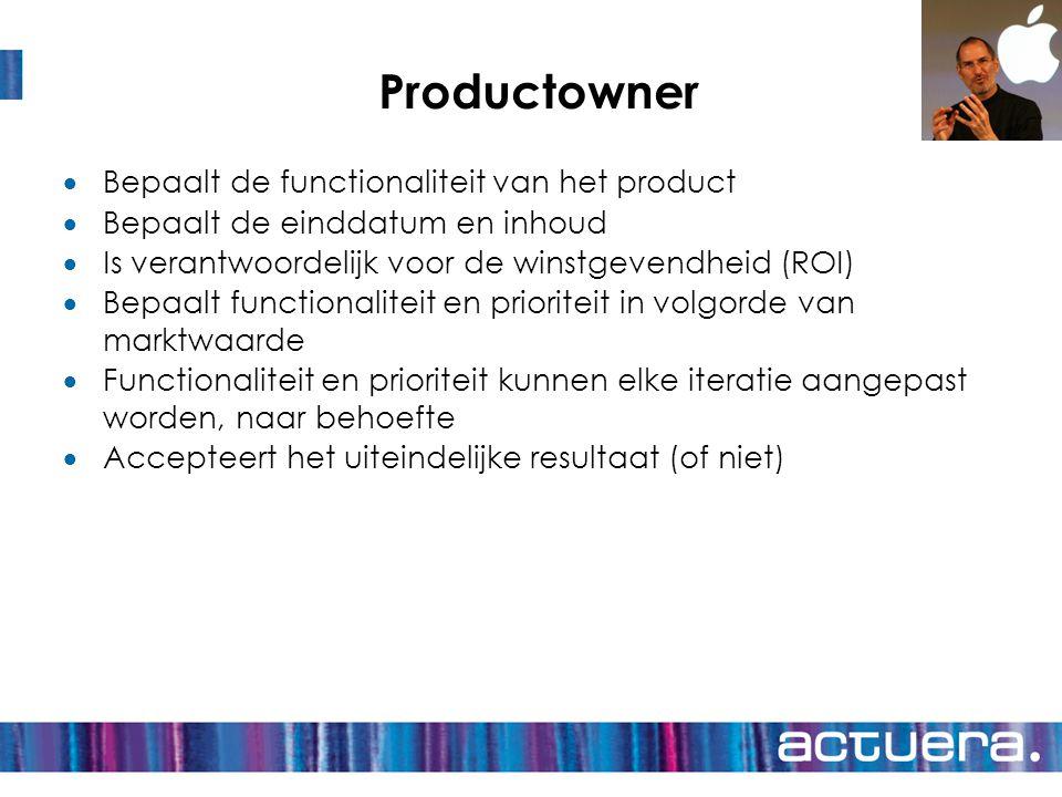 Productowner Bepaalt de functionaliteit van het product