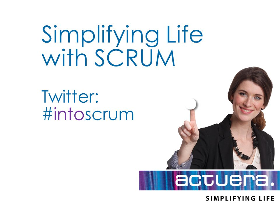 Simplifying Life with SCRUM Twitter: #intoscrum