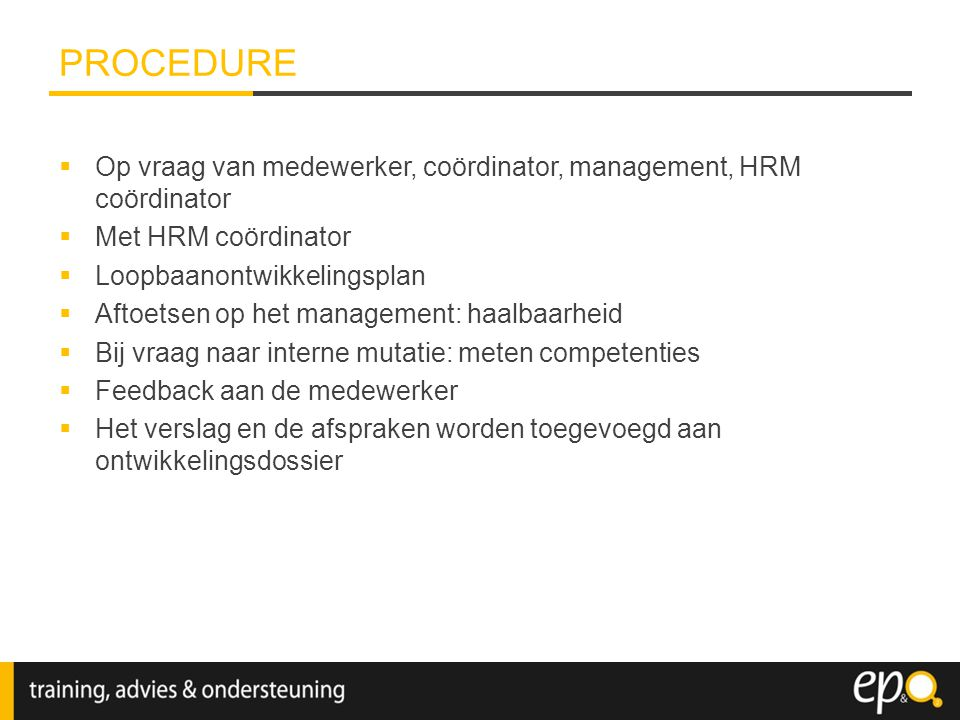 PROCEDURE Op vraag van medewerker, coördinator, management, HRM coördinator. Met HRM coördinator. Loopbaanontwikkelingsplan.