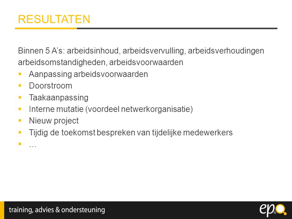 RESULTATEN Binnen 5 A's: arbeidsinhoud, arbeidsvervulling, arbeidsverhoudingen. arbeidsomstandigheden, arbeidsvoorwaarden.