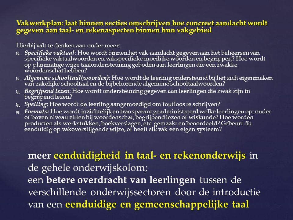 Vakwerkplan: laat binnen secties omschrijven hoe concreet aandacht wordt gegeven aan taal- en rekenaspecten binnen hun vakgebied