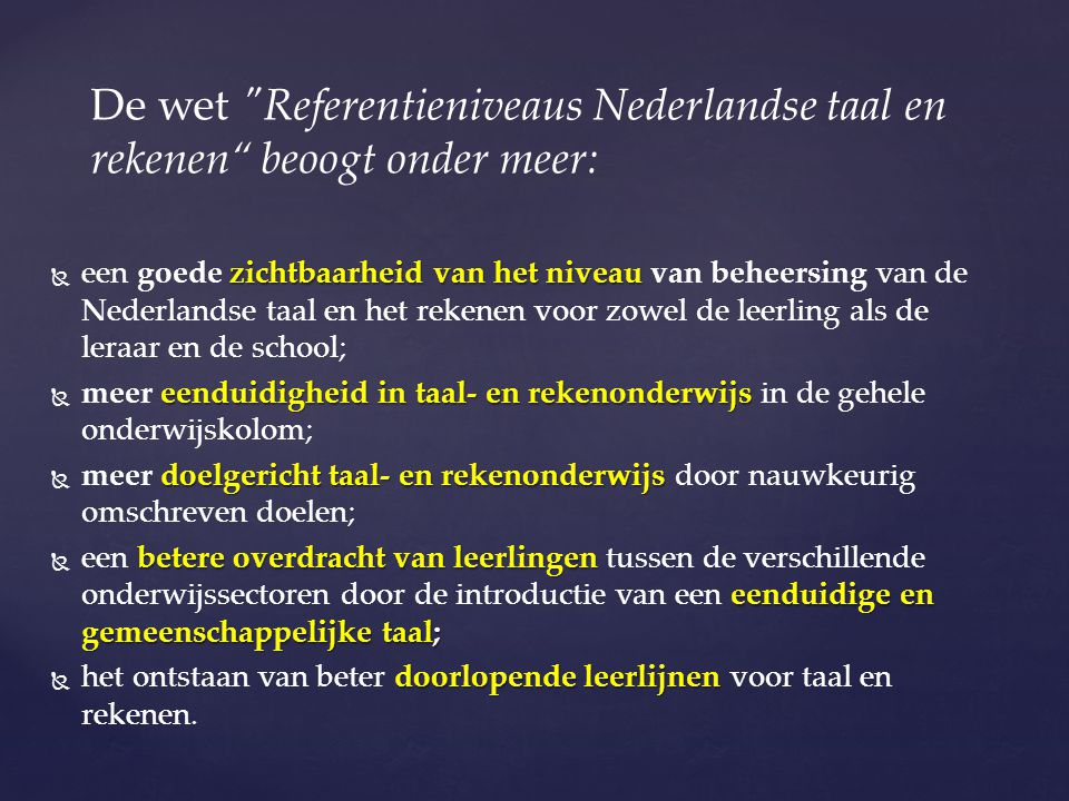 De wet Referentieniveaus Nederlandse taal en rekenen beoogt onder meer: