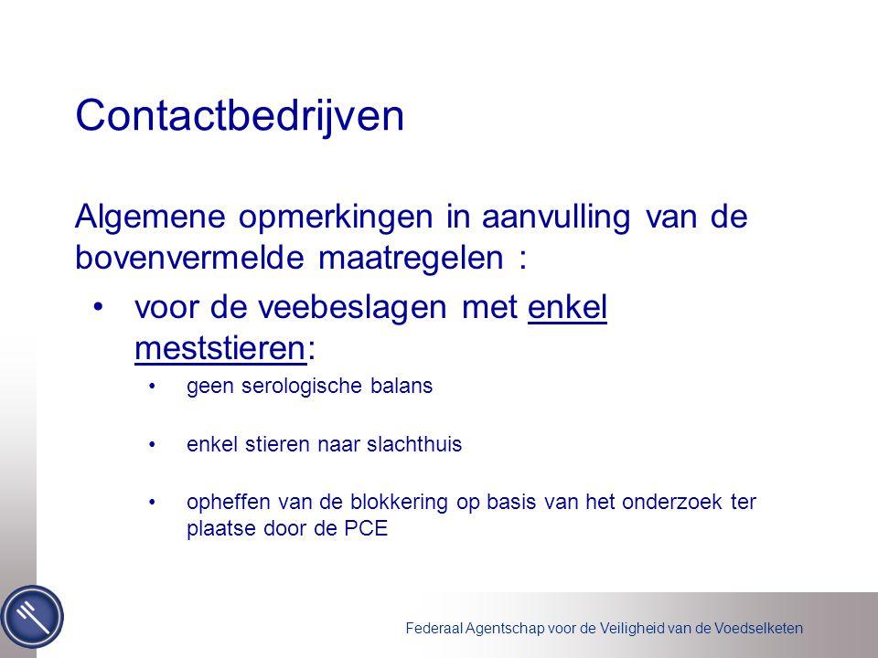 Contactbedrijven Algemene opmerkingen in aanvulling van de bovenvermelde maatregelen : voor de veebeslagen met enkel meststieren: