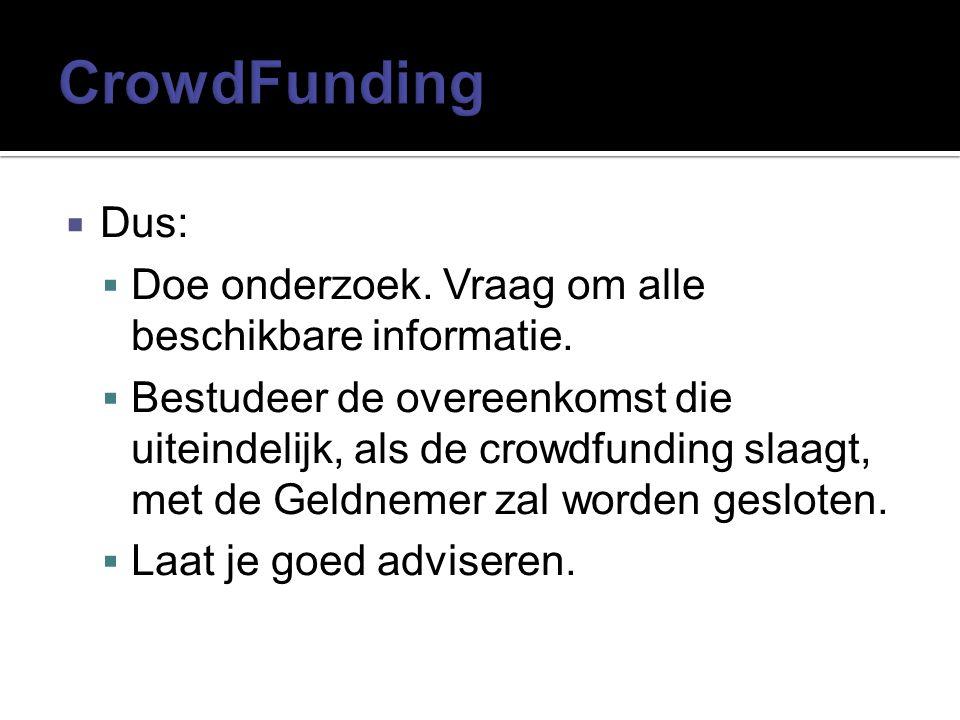CrowdFunding Dus: Doe onderzoek. Vraag om alle beschikbare informatie.