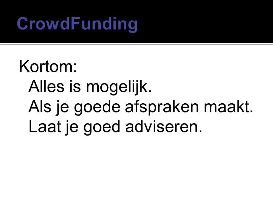 CrowdFunding Kortom: Alles is mogelijk. Als je goede afspraken maakt. Laat je goed adviseren.