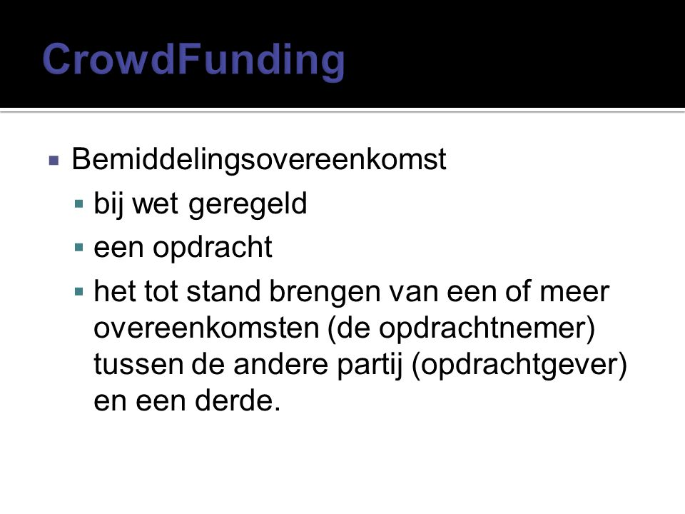 CrowdFunding Bemiddelingsovereenkomst bij wet geregeld een opdracht