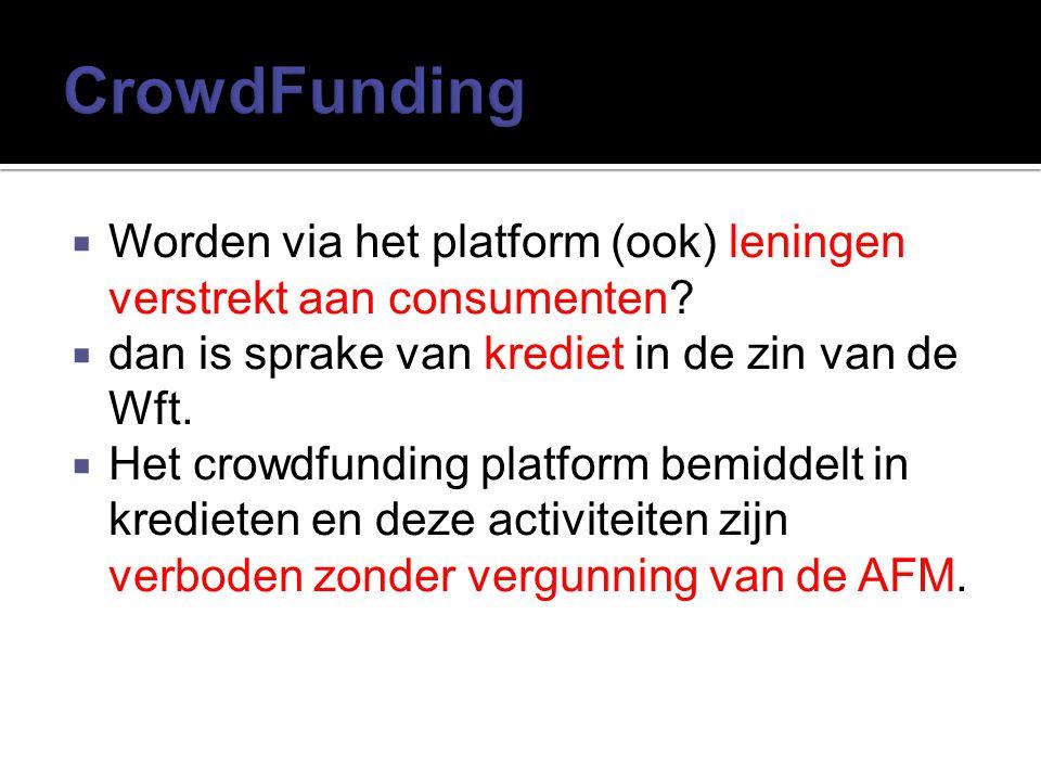 CrowdFunding Worden via het platform (ook) leningen verstrekt aan consumenten dan is sprake van krediet in de zin van de Wft.