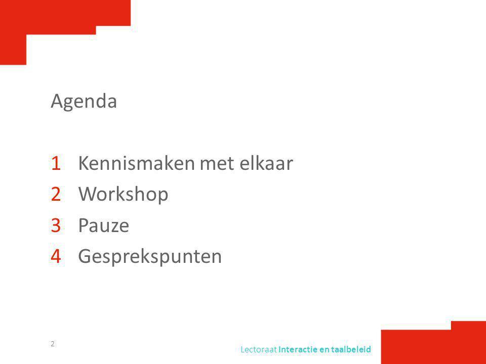 Agenda Kennismaken met elkaar. Workshop. Pauze. Gesprekspunten.