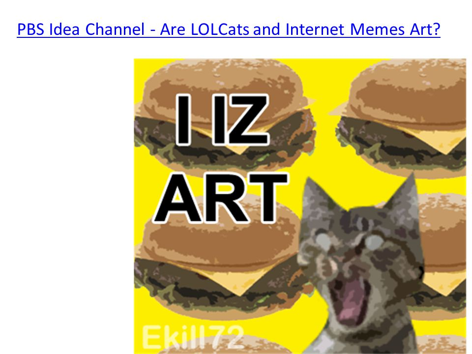 PBS Idea Channel - Are LOLCats and Internet Memes Art