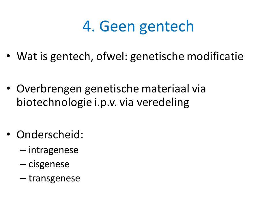 4. Geen gentech Wat is gentech, ofwel: genetische modificatie