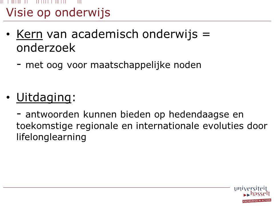 Visie op onderwijs Kern van academisch onderwijs = onderzoek. - met oog voor maatschappelijke noden.