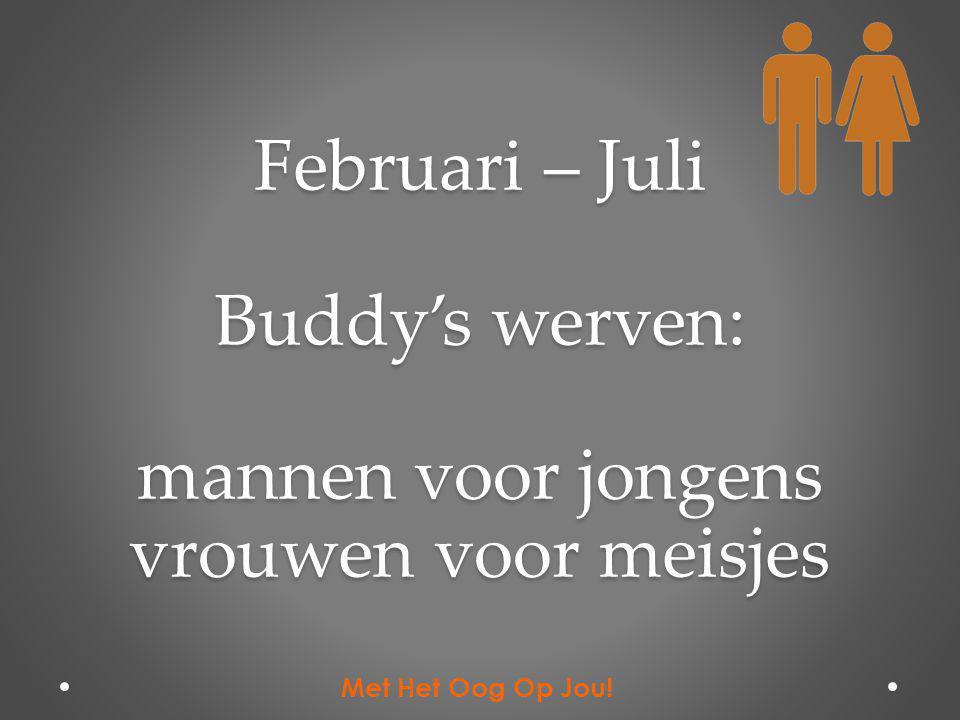 Februari – Juli Buddy's werven: mannen voor jongens vrouwen voor meisjes