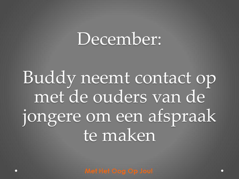 December: Buddy neemt contact op met de ouders van de jongere om een afspraak te maken