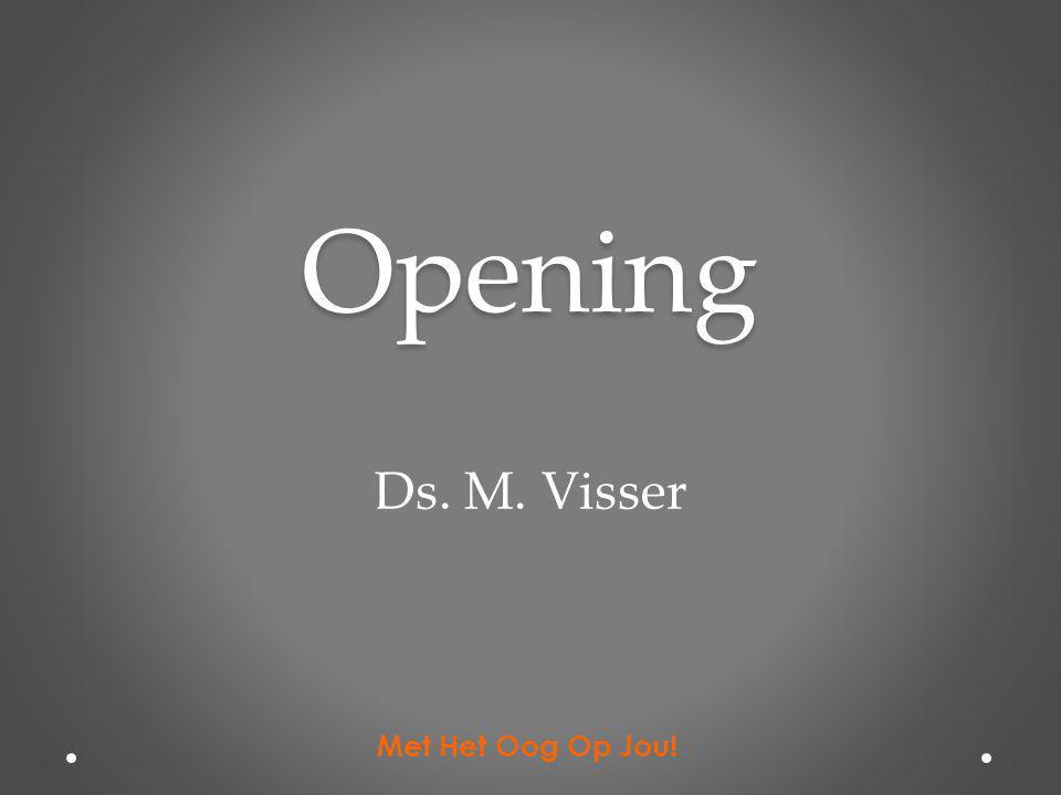 Opening Ds. M. Visser Met Het Oog Op Jou!