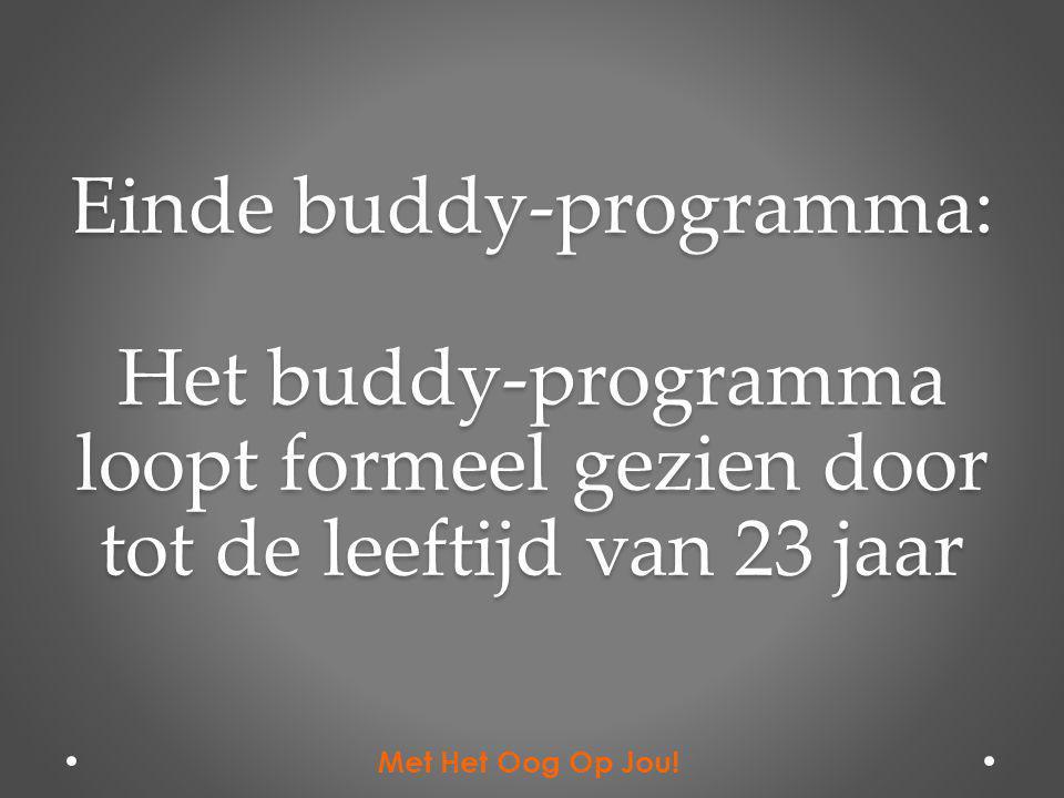Einde buddy-programma: Het buddy-programma loopt formeel gezien door tot de leeftijd van 23 jaar