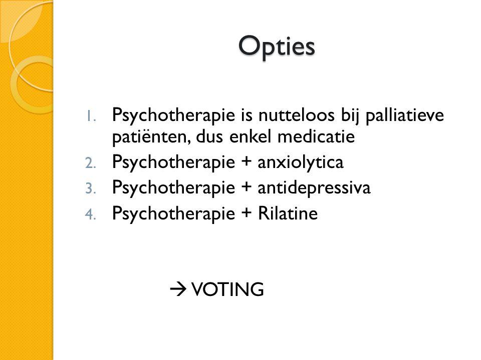 Opties Psychotherapie is nutteloos bij palliatieve patiënten, dus enkel medicatie. Psychotherapie + anxiolytica.