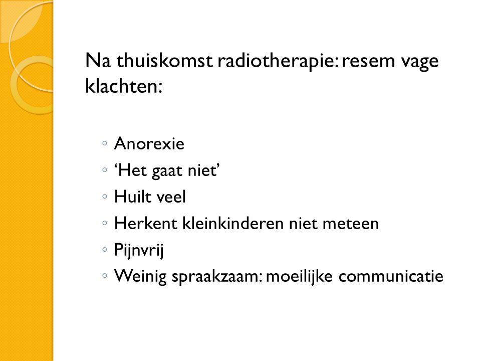 Na thuiskomst radiotherapie: resem vage klachten: