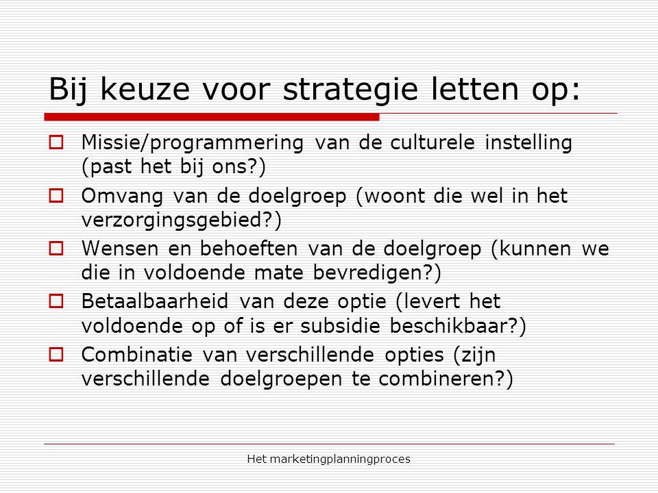 Bij keuze voor strategie letten op: