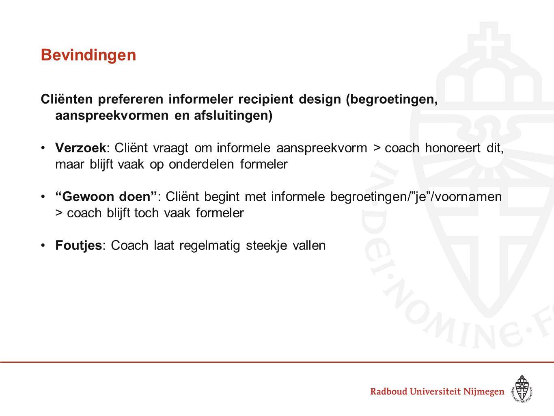Bevindingen Cliënten prefereren informeler recipient design (begroetingen, aanspreekvormen en afsluitingen)