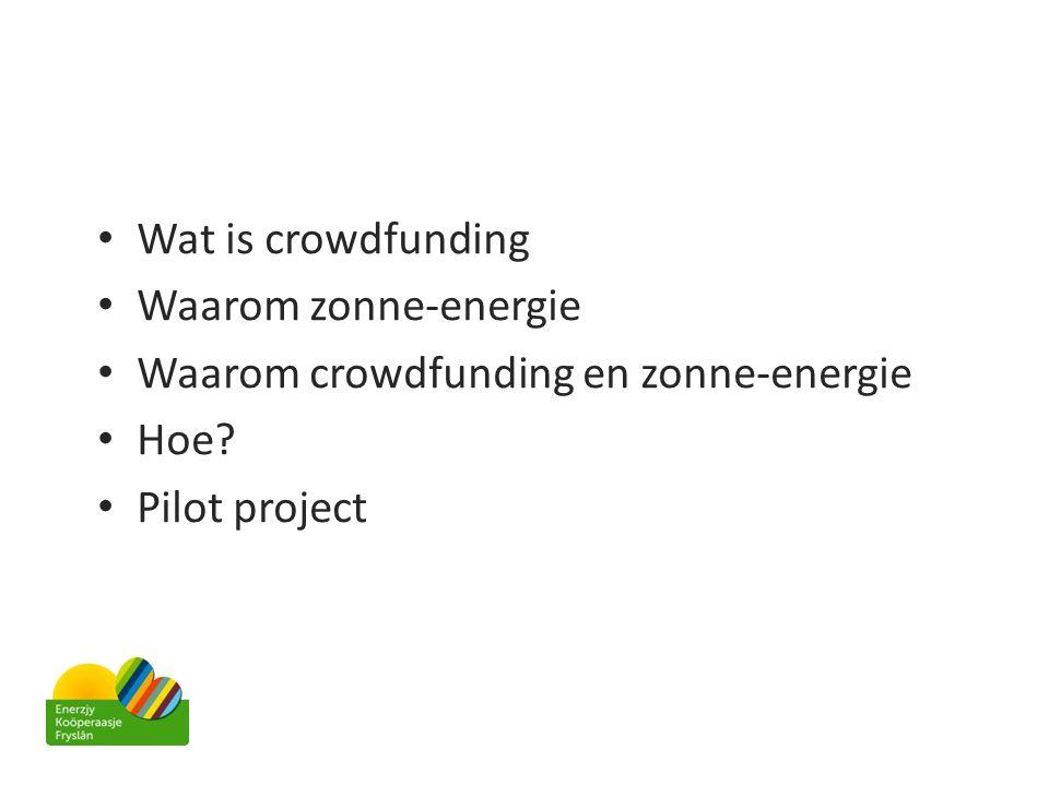 Wat is crowdfunding Waarom zonne-energie Waarom crowdfunding en zonne-energie Hoe Pilot project