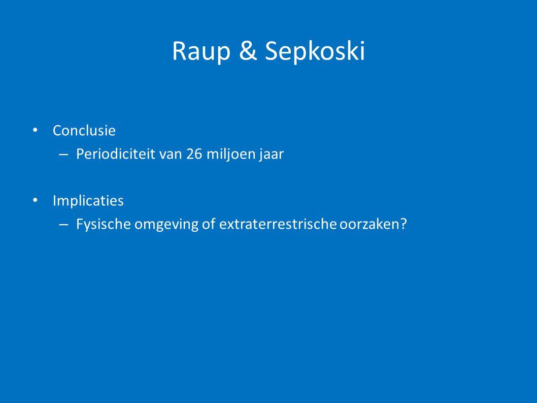 Raup & Sepkoski Conclusie Periodiciteit van 26 miljoen jaar