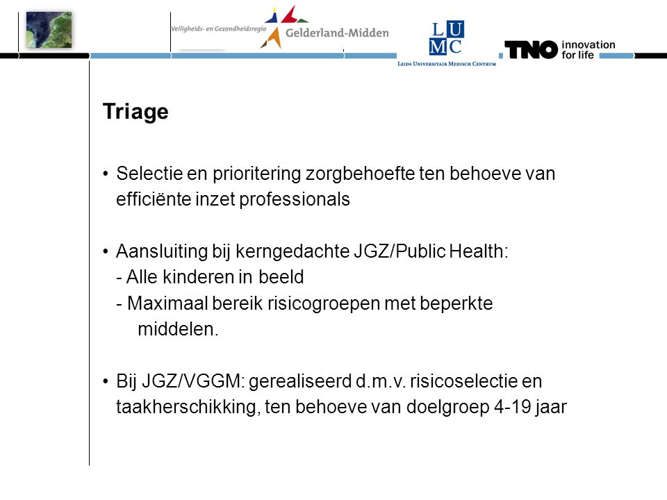 Triage Selectie en prioritering zorgbehoefte ten behoeve van efficiënte inzet professionals.