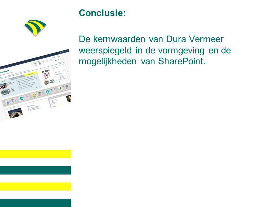 Conclusie: De kernwaarden van Dura Vermeer weerspiegeld in de vormgeving en de mogelijkheden van SharePoint.