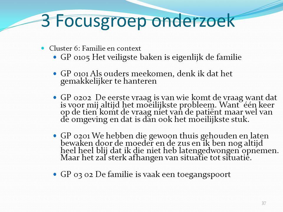 3 Focusgroep onderzoek Cluster 6: Familie en context. GP 0105 Het veiligste baken is eigenlijk de familie.