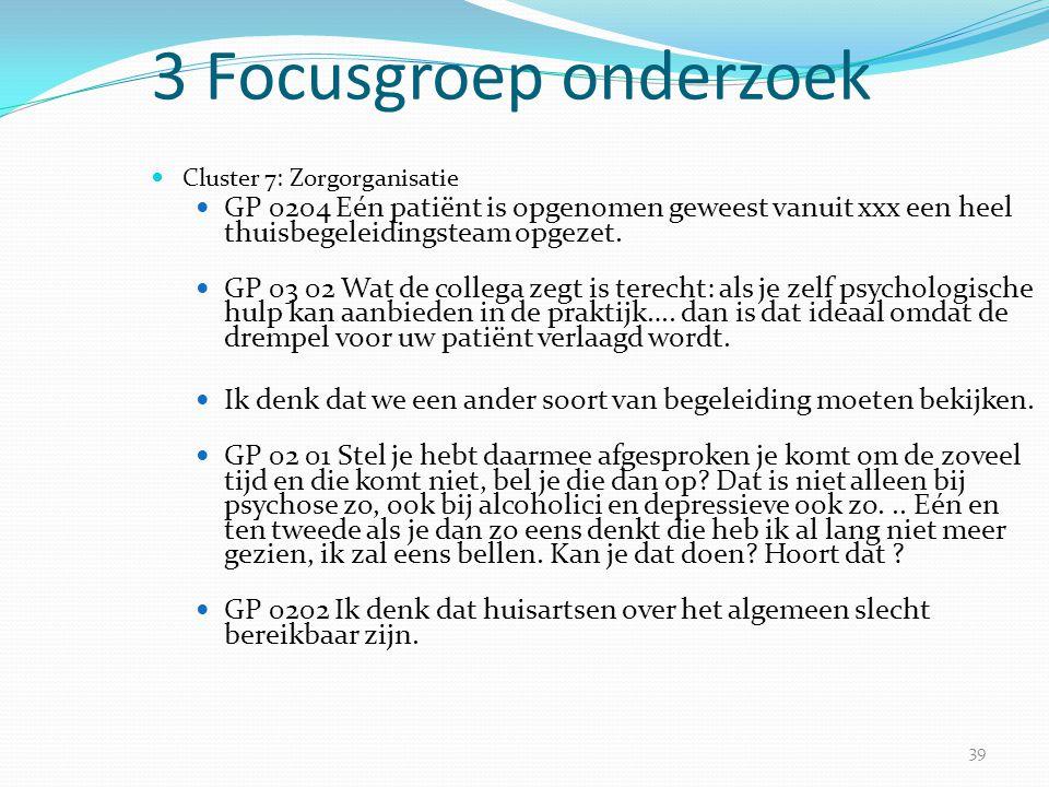 3 Focusgroep onderzoek Cluster 7: Zorgorganisatie. GP 0204 Eén patiënt is opgenomen geweest vanuit xxx een heel thuisbegeleidingsteam opgezet.