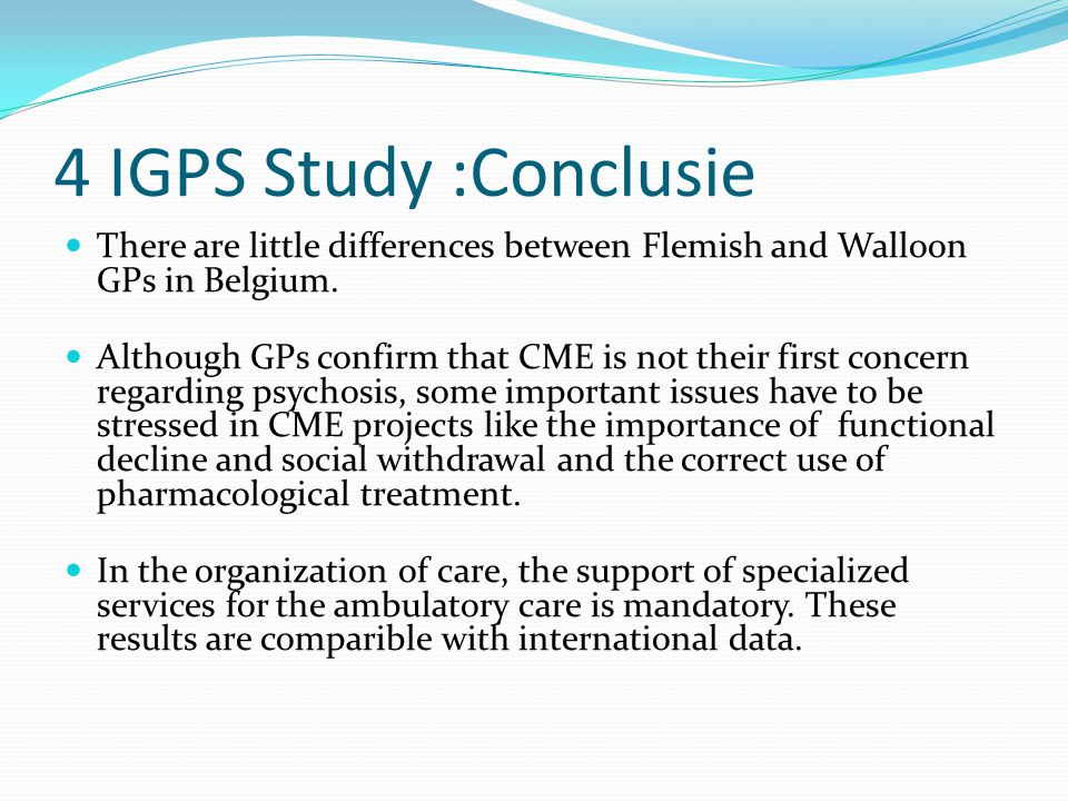 4 IGPS Study :Conclusie There are little differences between Flemish and Walloon GPs in Belgium.