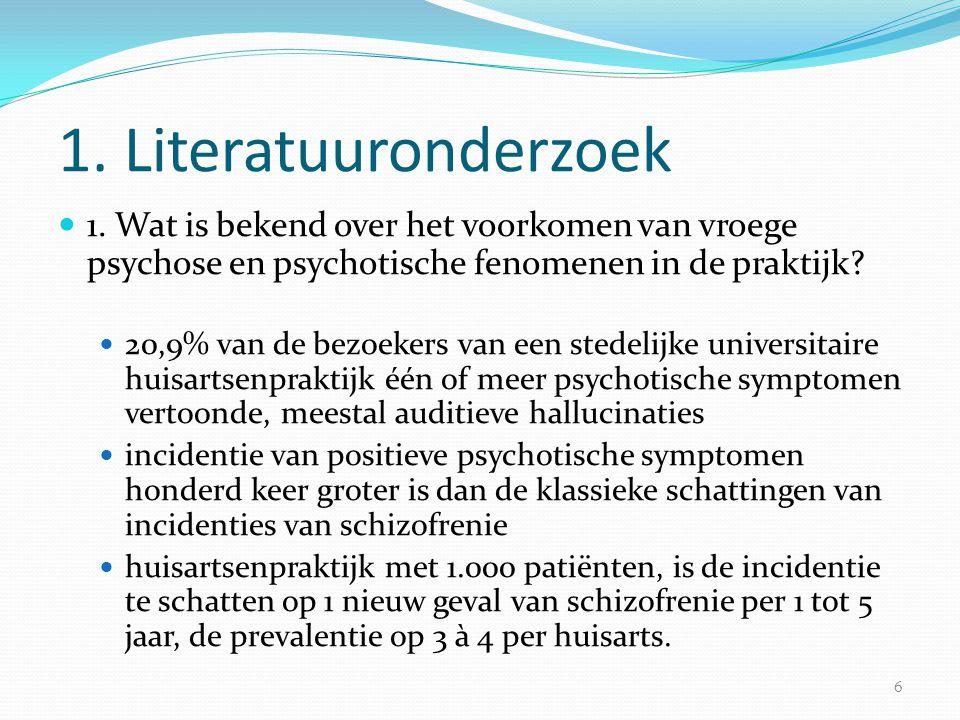 1. Literatuuronderzoek 1. Wat is bekend over het voorkomen van vroege psychose en psychotische fenomenen in de praktijk