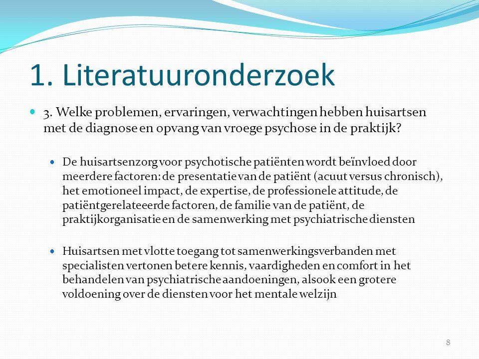 1. Literatuuronderzoek 3. Welke problemen, ervaringen, verwachtingen hebben huisartsen met de diagnose en opvang van vroege psychose in de praktijk