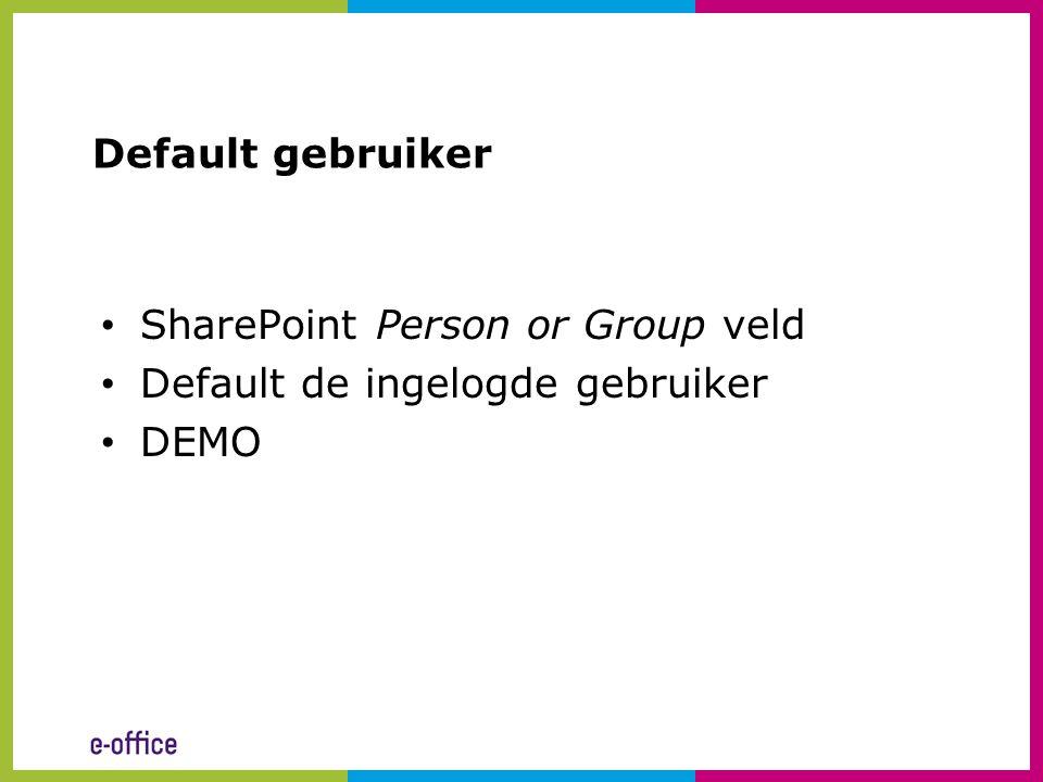 Default gebruiker SharePoint Person or Group veld Default de ingelogde gebruiker DEMO