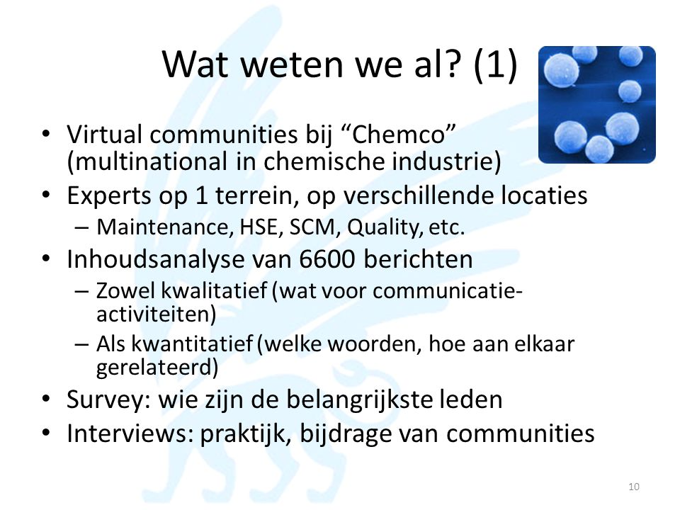 Wat weten we al (1) Virtual communities bij Chemco (multinational in chemische industrie) Experts op 1 terrein, op verschillende locaties.