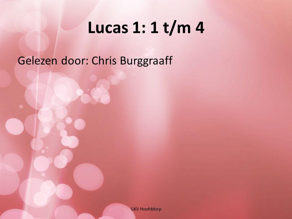 Lucas 1: 1 t/m 4 Gelezen door: Chris Burggraaff GKV Hoofddorp
