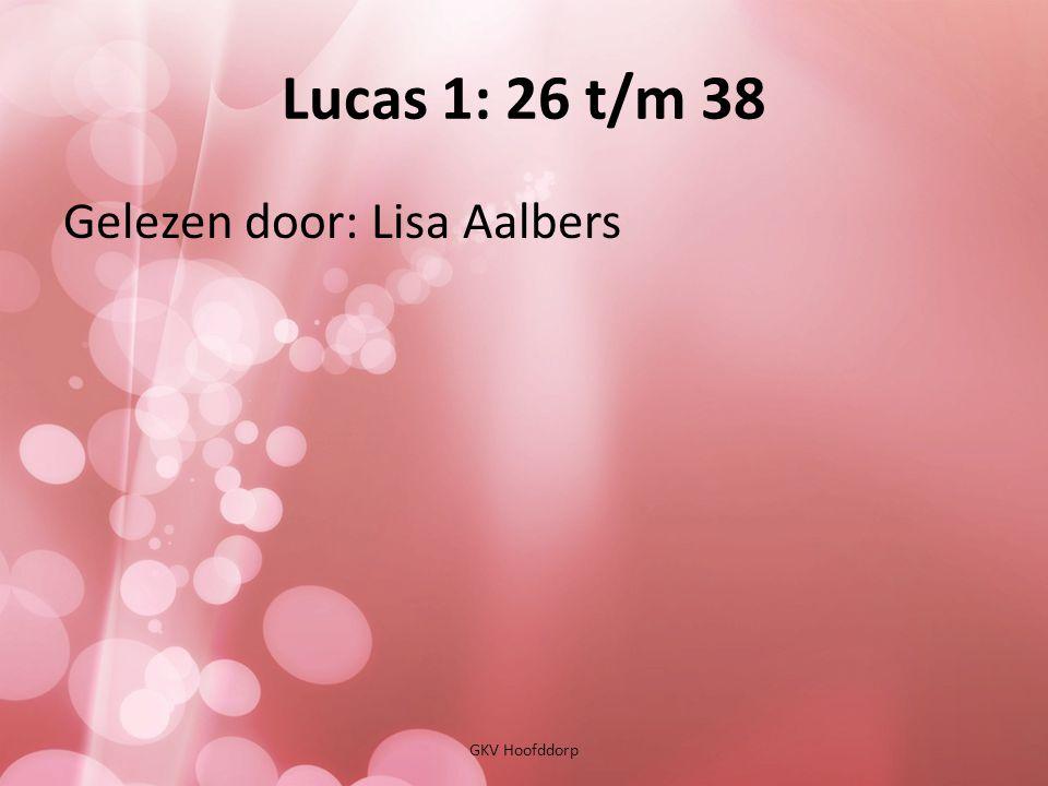 Lucas 1: 26 t/m 38 Gelezen door: Lisa Aalbers GKV Hoofddorp