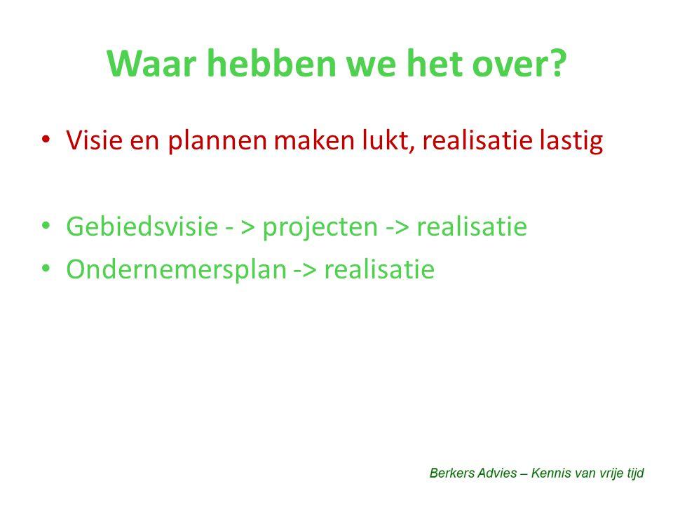 Waar hebben we het over Visie en plannen maken lukt, realisatie lastig. Gebiedsvisie - > projecten -> realisatie.