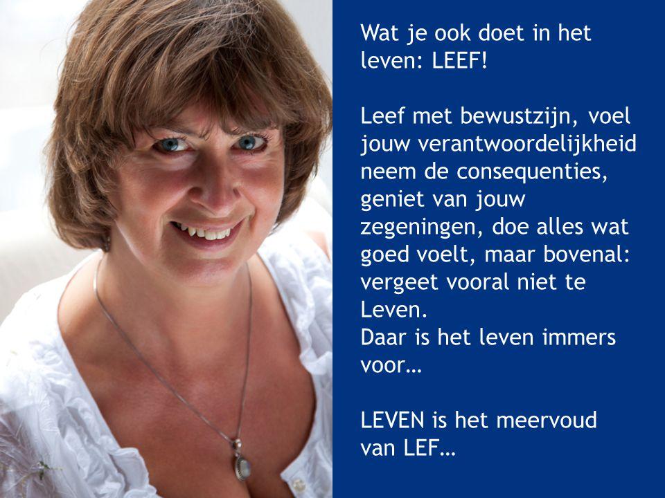 Wat je ook doet in het leven: LEEF!