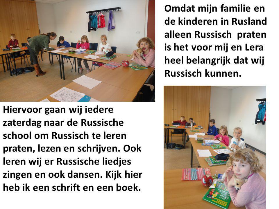 Omdat mijn familie en de kinderen in Rusland alleen Russisch praten is het voor mij en Lera heel belangrijk dat wij Russisch kunnen.