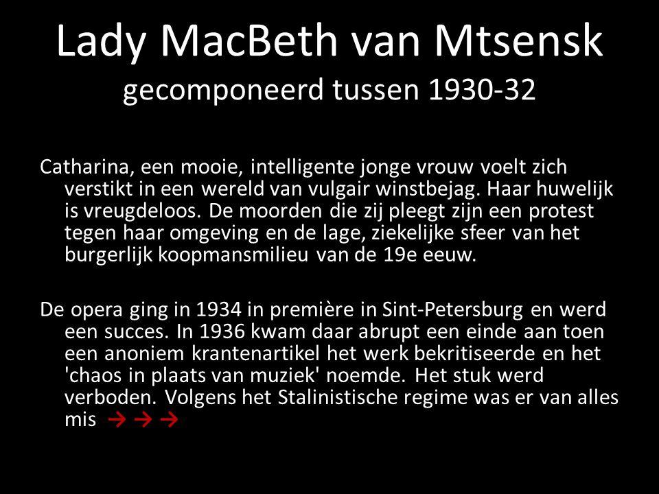 Lady MacBeth van Mtsensk gecomponeerd tussen 1930-32