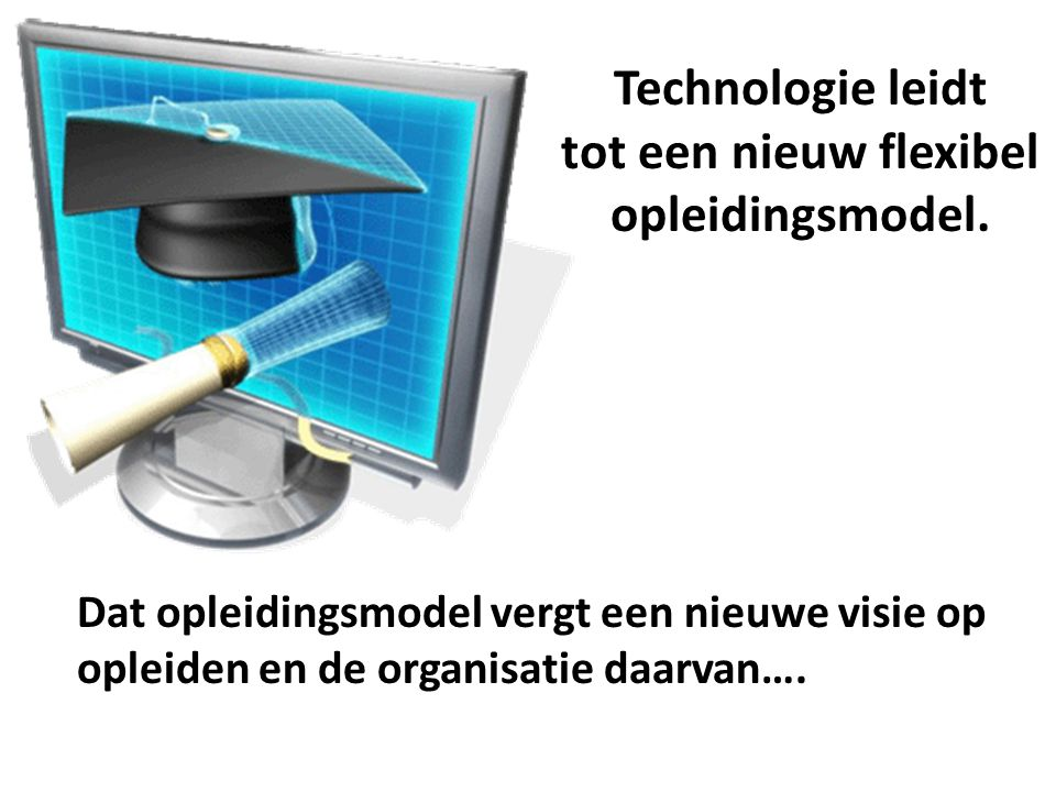 Technologie leidt tot een nieuw flexibel opleidingsmodel.